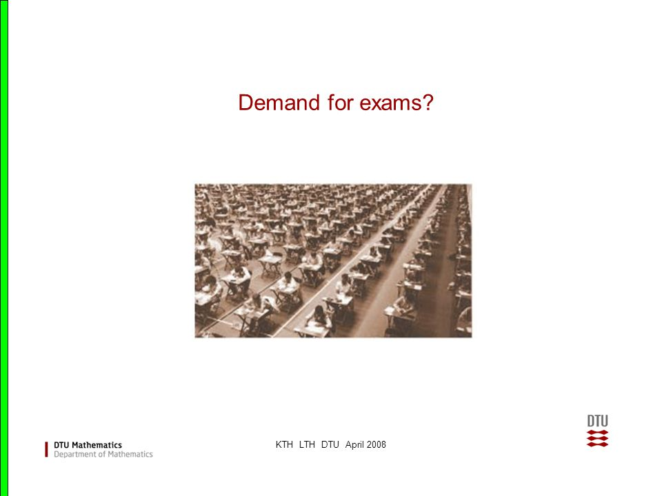 KTH LTH DTU April 2008 Demand for exams