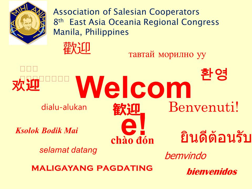 Welcom e! Benvenuti! Ksolok Bodik Mai bemvindo 欢迎 歡迎 歓迎 환영 ยินดีต้อนรับ chào đón тавтай морилно уу maligayang pagdating  bienvenidos dialu-alukan sel