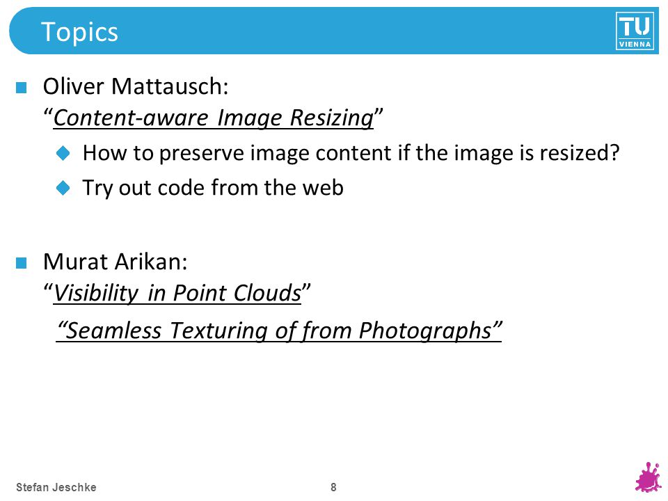 9 Topics Matthias Bernhard: Remedies for the accomodation-vergence conflict in stereo rendering Results from discrepancy between lens accomodation and vergence of eyes during stereo rendering Remedies: multi-layer displays, disparity compression Stefan Jeschke: (Semi) automatic shadow removal in images Finding shadow regions (fully automatic/user interaction) Removing the shadow Stefan Jeschke