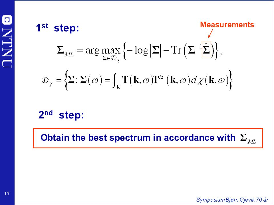 17 Symposium Bjørn Gjevik 70 år Measurements 1 st step: 2 nd step: Obtain the best spectrum in accordance with