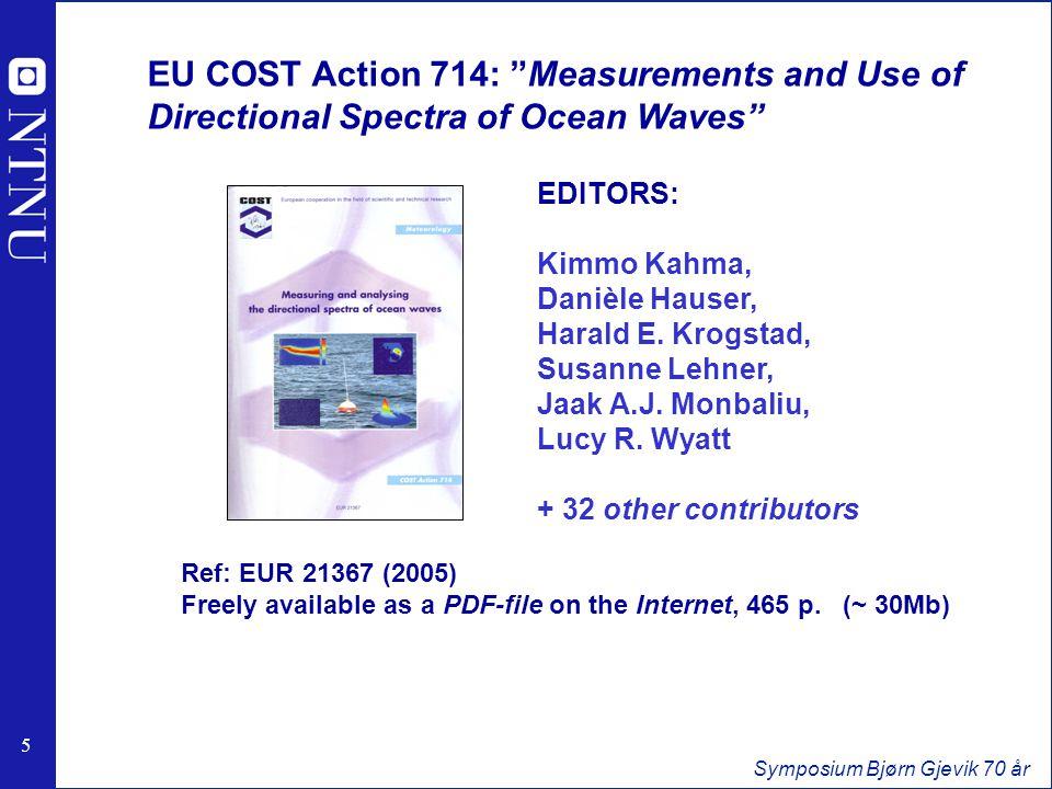 5 5 Symposium Bjørn Gjevik 70 år EU COST Action 714: Measurements and Use of Directional Spectra of Ocean Waves EDITORS: Kimmo Kahma, Danièle Hauser, Harald E.