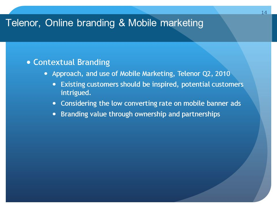 Telenor, Online branding & Mobile marketing Contextual Branding Approach, and use of Mobile Marketing, Telenor Q2, 2010 Existing customers should be inspired, potential customers intrigued.