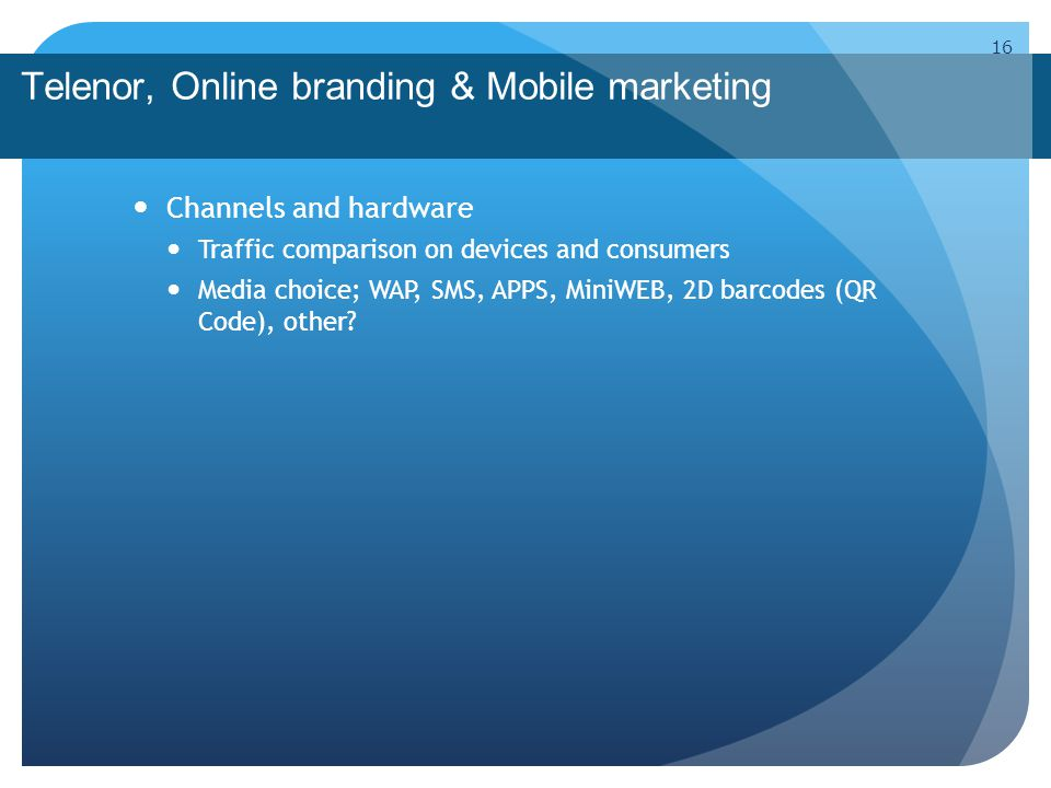 Telenor, Online branding & Mobile marketing Channels and hardware Traffic comparison on devices and consumers Media choice; WAP, SMS, APPS, MiniWEB, 2