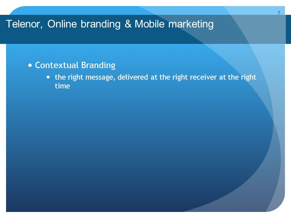 Telenor, Online branding & Mobile marketing Contextual Branding the right message, delivered at the right receiver at the right time The story about Martin Lindstrom (author of Buyology - Truth and Lies About Why We Buy ) in 2002 with a DoCoMo / NTT-network and StarBucks 8