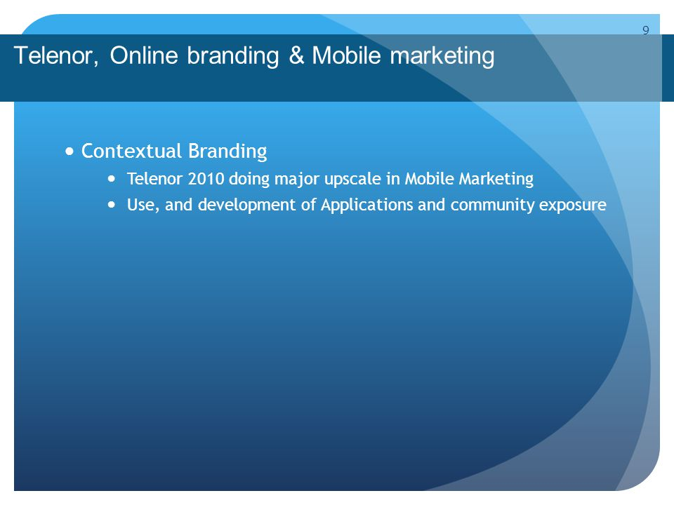 Telenor, Online branding & Mobile marketing Contextual Branding Telenor 2010 doing major upscale in Mobile Marketing Use, and development of Applications and community exposure 9