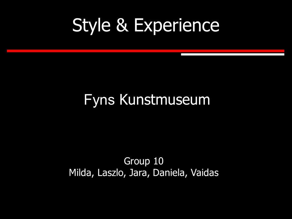 Style & Experience Fyns Kunstmuseum Group 10 Milda, Laszlo, Jara, Daniela, Vaidas