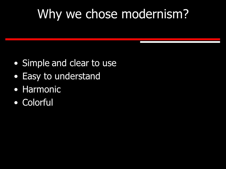 Why we chose modernism Simple and clear to use Easy to understand Harmonic Colorful