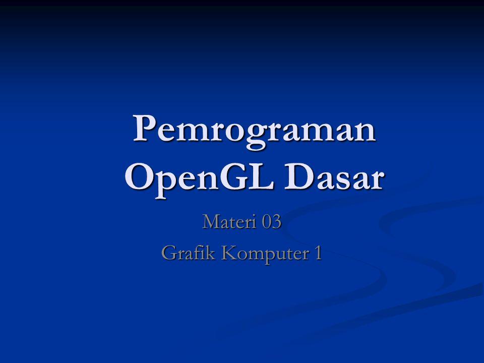 Pemrograman OpenGL Dasar Materi 03 Grafik Komputer 1