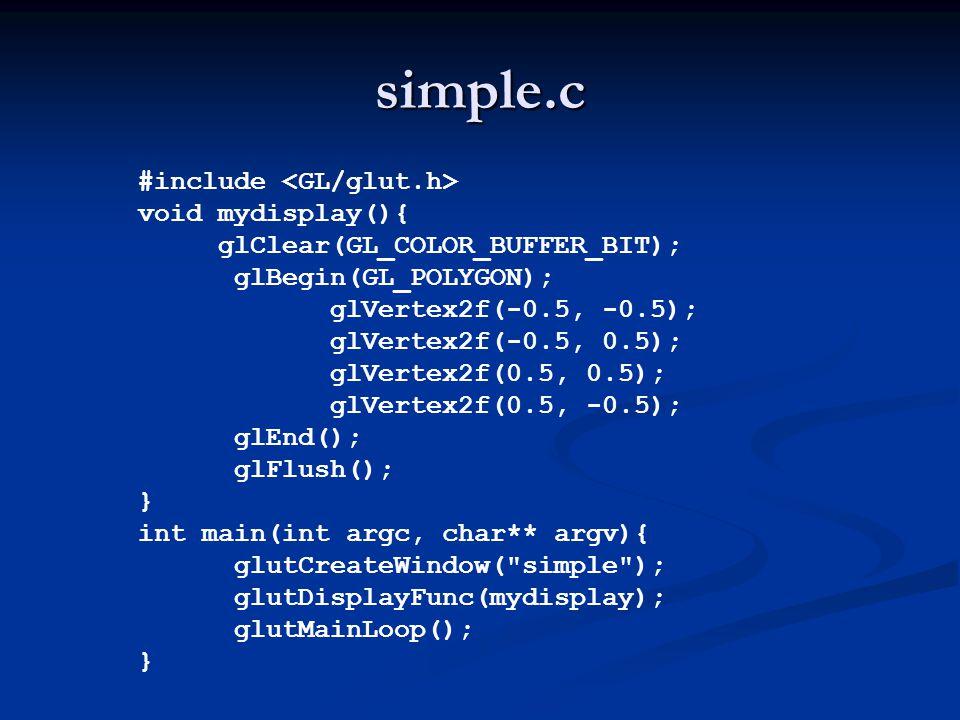 simple.c #include void mydisplay(){ glClear(GL_COLOR_BUFFER_BIT); glBegin(GL_POLYGON); glVertex2f(-0.5, -0.5); glVertex2f(-0.5, 0.5); glVertex2f(0.5,