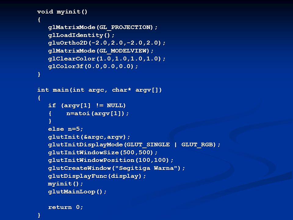 void myinit() {glMatrixMode(GL_PROJECTION);glLoadIdentity();gluOrtho2D(-2.0,2.0,-2.0,2.0);glMatrixMode(GL_MODELVIEW);glClearColor(1.0,1.0,1.0,1.0);glC