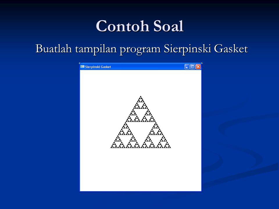 Contoh Soal Buatlah tampilan program Sierpinski Gasket