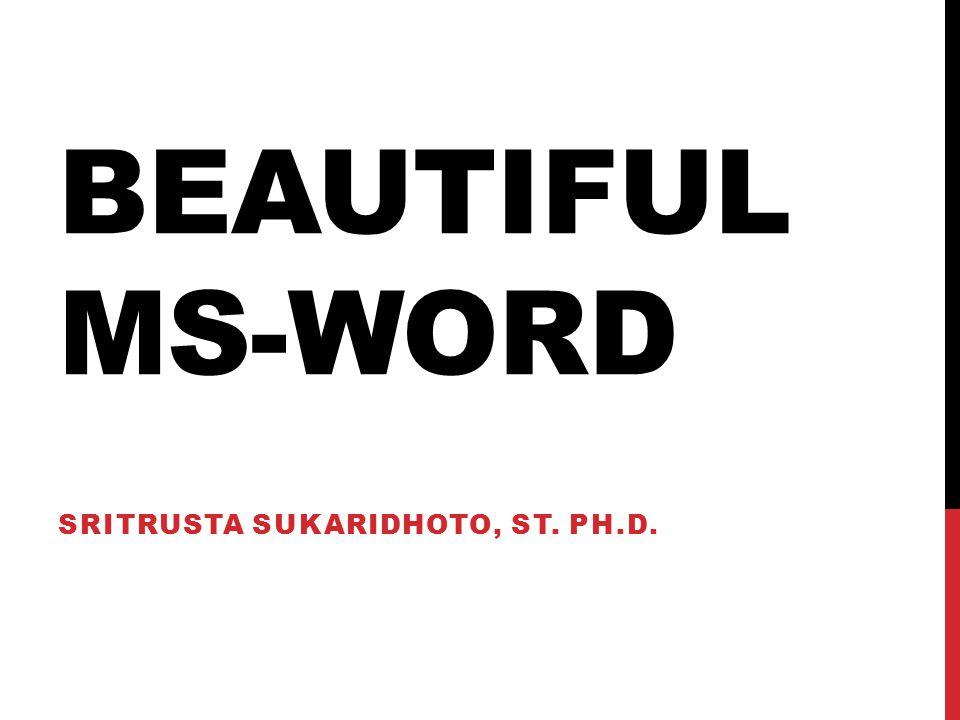 BEAUTIFUL MS-WORD SRITRUSTA SUKARIDHOTO, ST. PH.D.