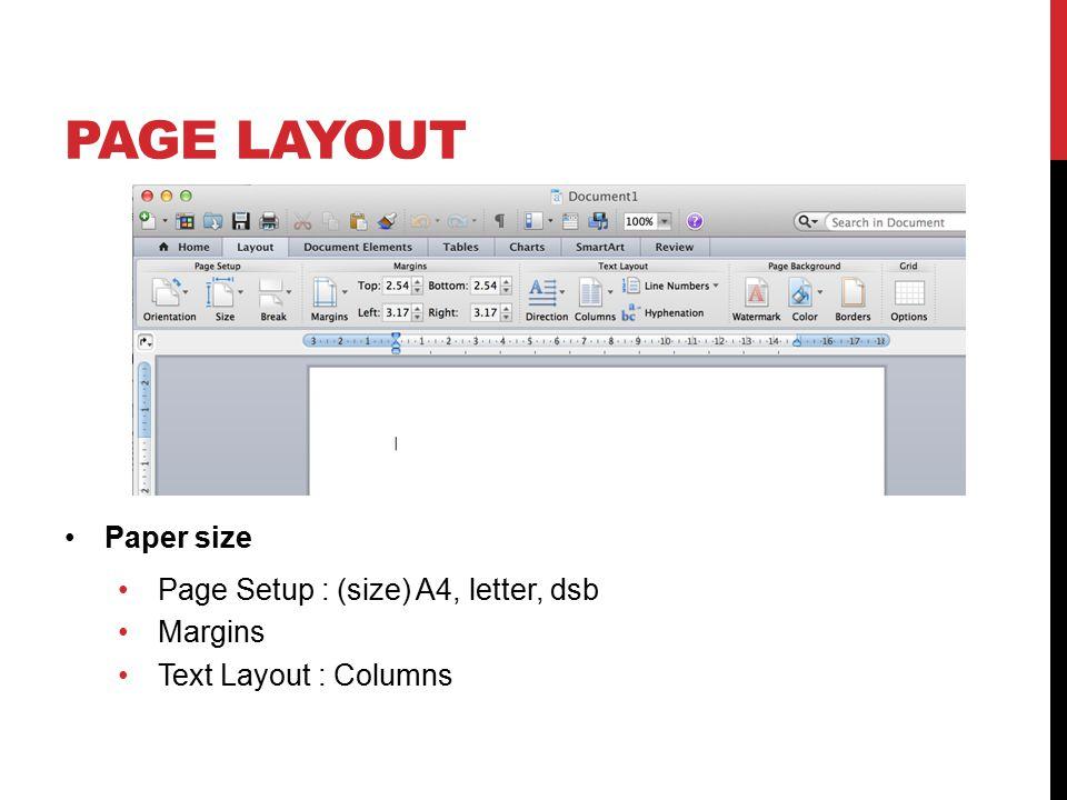PAGE LAYOUT Paper size Page Setup : (size) A4, letter, dsb Margins Text Layout : Columns