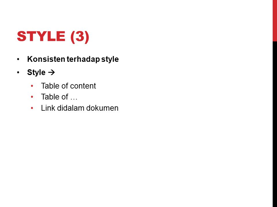 STYLE (3) Konsisten terhadap style Style  Table of content Table of … Link didalam dokumen