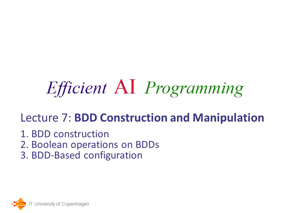 IT University of Copenhagen Lecture 7: BDD Construction and Manipulation 1.