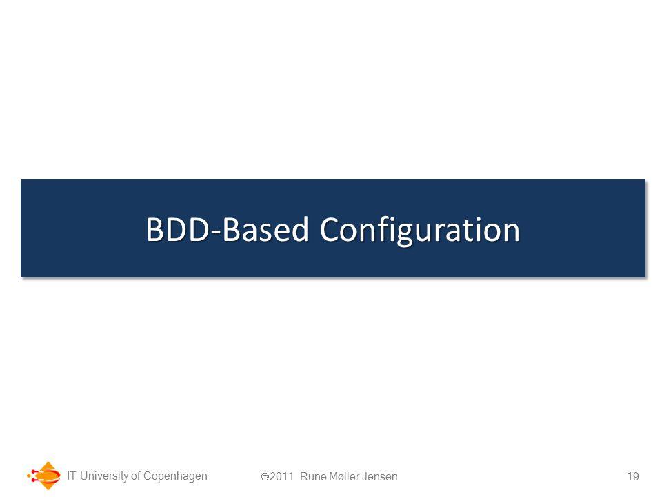 IT University of Copenhagen BDD-Based Configuration 19  2011 Rune Møller Jensen
