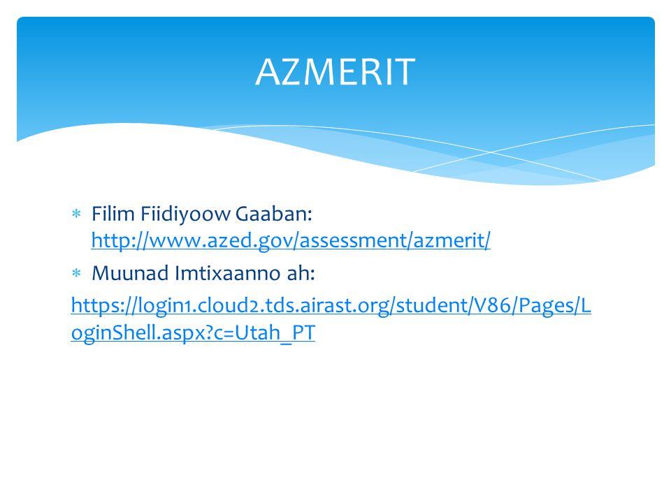  Filim Fiidiyoow Gaaban: http://www.azed.gov/assessment/azmerit/ http://www.azed.gov/assessment/azmerit/  Muunad Imtixaanno ah: https://login1.cloud2.tds.airast.org/student/V86/Pages/L oginShell.aspx?c=Utah_PT AZMERIT