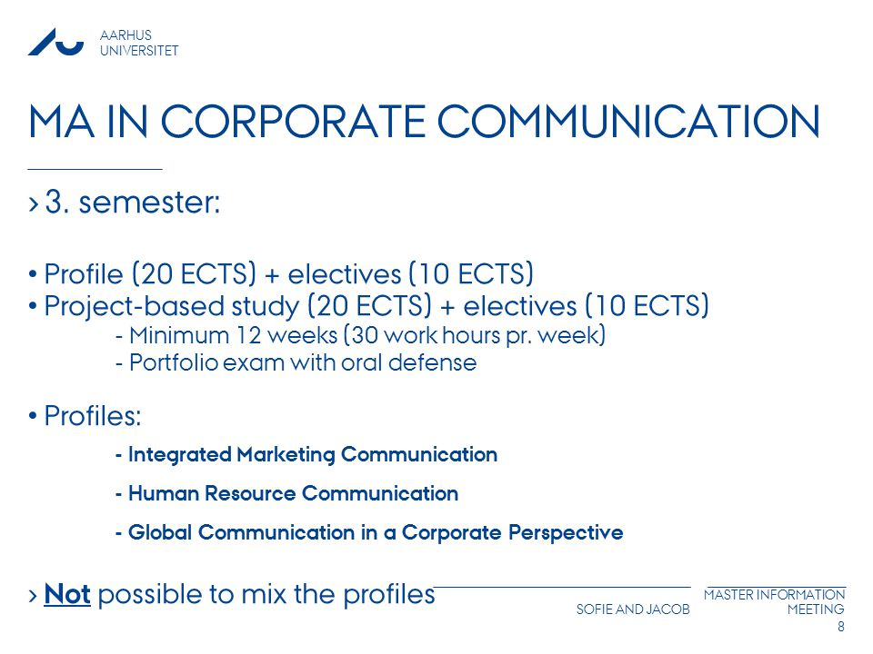 AARHUS UNIVERSITET SOFIE AND JACOB MASTER INFORMATION MEETING MA IN CORPORATE COMMUNICATION › 3.