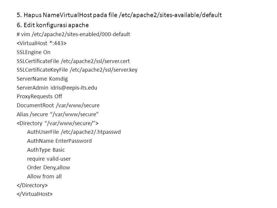 5. Hapus NameVirtualHost pada file /etc/apache2/sites-available/default 6. Edit konfigurasi apache # vim /etc/apache2/sites-enabled/000-default SSLEng