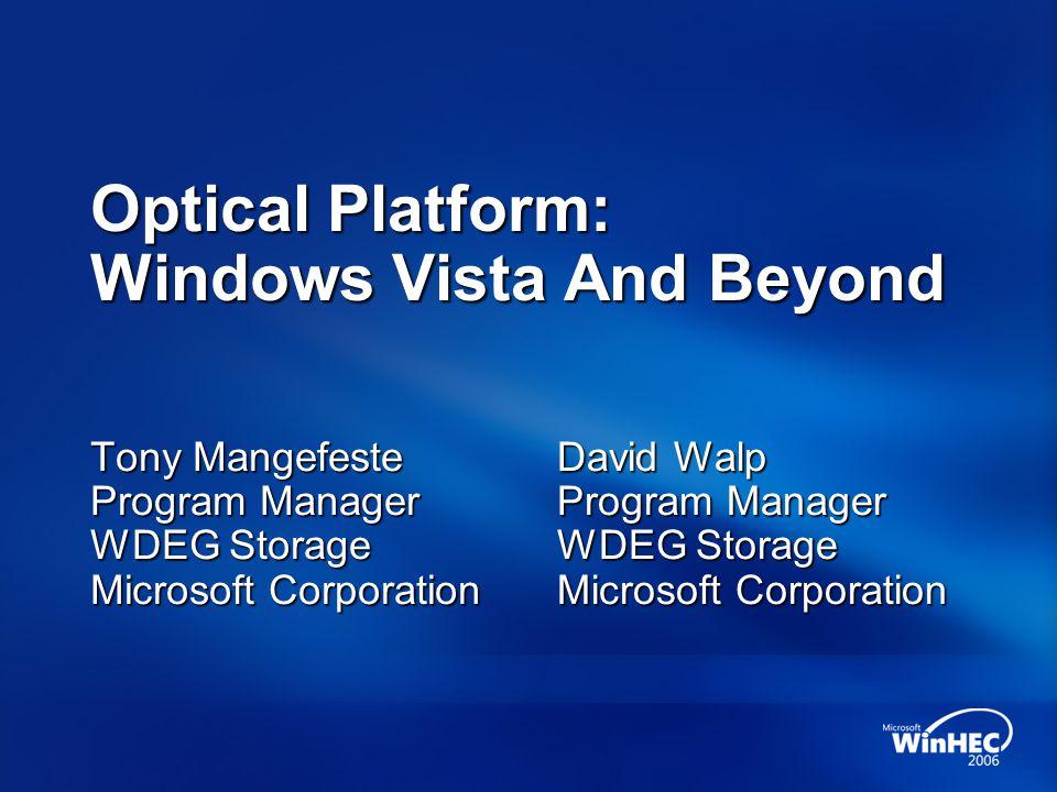 Optical Platform: Windows Vista And Beyond Tony Mangefeste Program Manager WDEG Storage Microsoft Corporation David Walp Program Manager WDEG Storage Microsoft Corporation