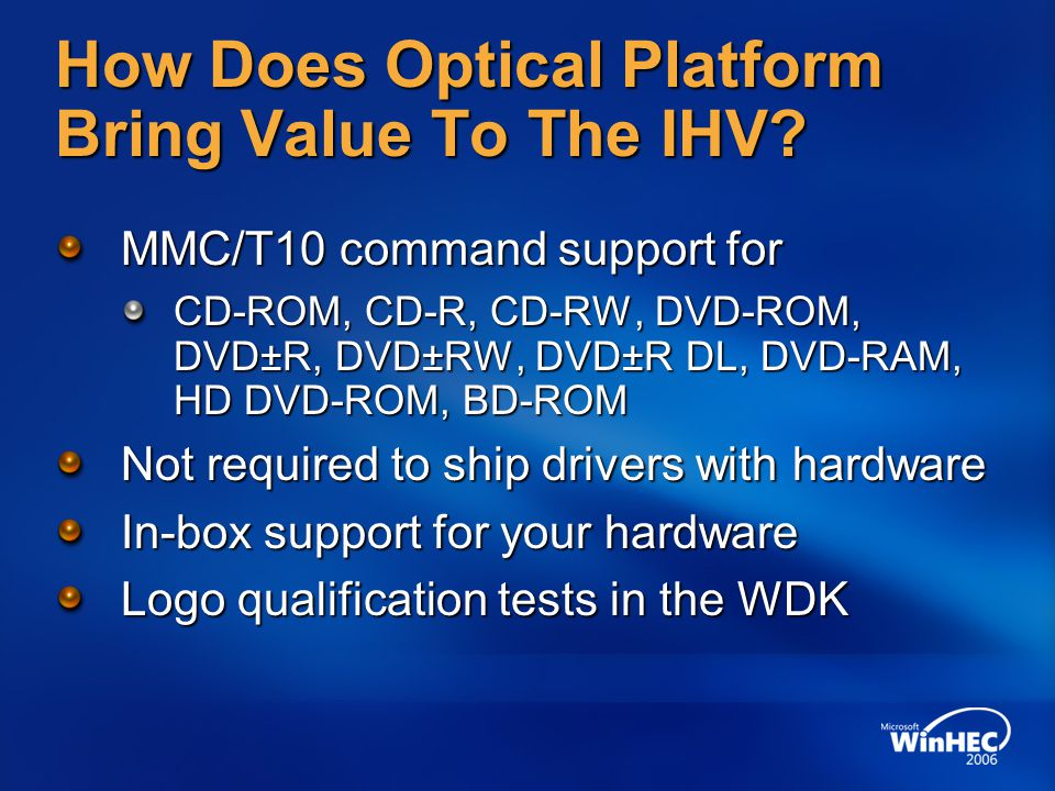 How Does Optical Platform Bring Value To The IHV? MMC/T10 command support for CD-ROM, CD-R, CD-RW, DVD-ROM, DVD±R, DVD±RW, DVD±R DL, DVD-RAM, HD DVD-R