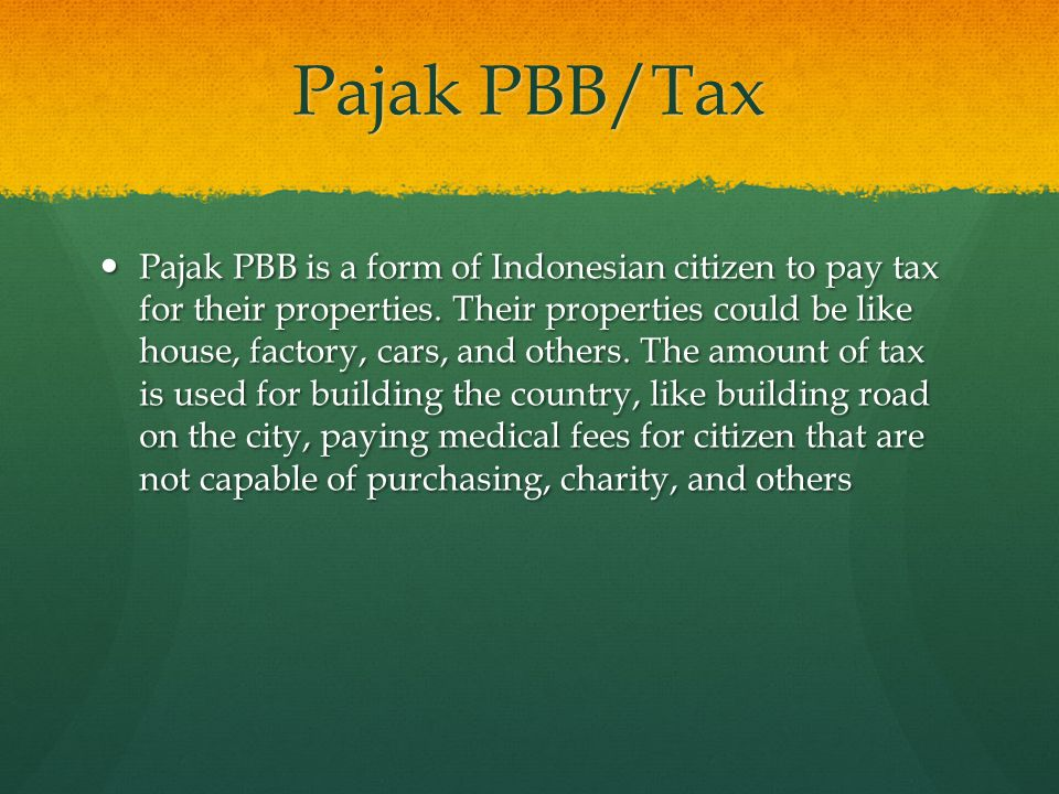 Pajak PBB/Tax Pajak PBB is a form of Indonesian citizen to pay tax for their properties. Their properties could be like house, factory, cars, and othe