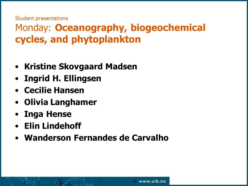 Student presentations Monday: Oceanography, biogeochemical cycles, and phytoplankton Kristine Skovgaard Madsen Ingrid H. Ellingsen Cecilie Hansen Oliv