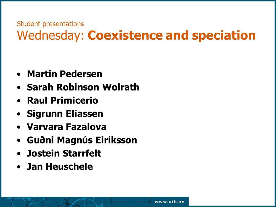 Student presentations Wednesday: Coexistence and speciation Martin Pedersen Sarah Robinson Wolrath Raul Primicerio Sigrunn Eliassen Varvara Fazalova G