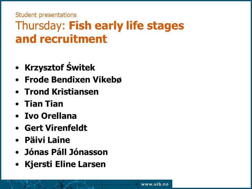Student presentations Thursday: Fish early life stages and recruitment Krzysztof Świtek Frode Bendixen Vikebø Trond Kristiansen Tian Ivo Orellana Gert