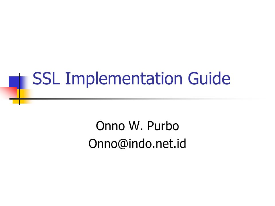 SSL Implementation Guide Onno W. Purbo Onno@indo.net.id