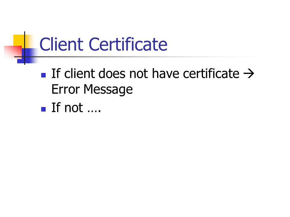 Client Certificate If client does not have certificate  Error Message If not ….