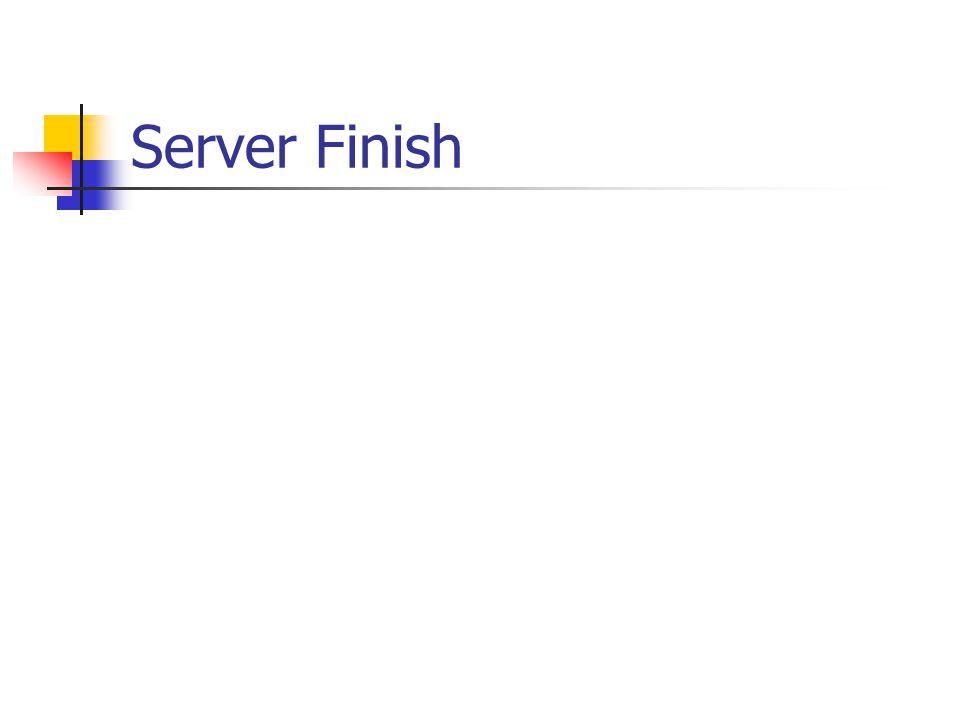 Server Finish