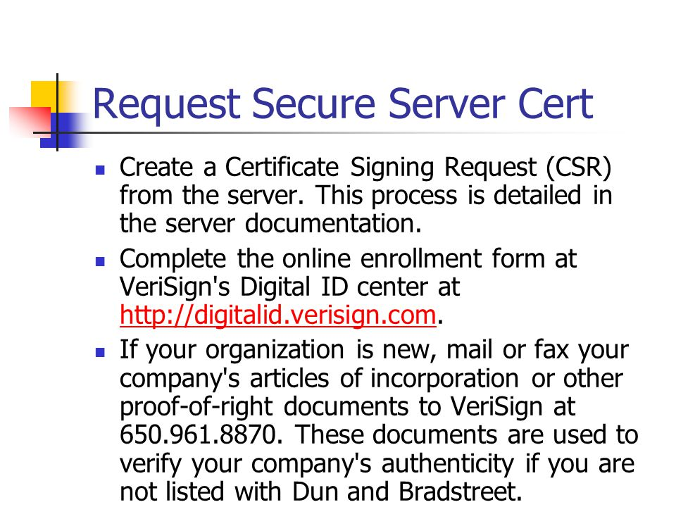 Request Secure Server Cert Create a Certificate Signing Request (CSR) from the server.