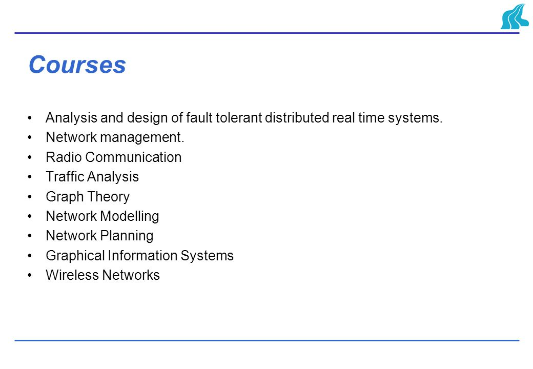 Courses Analysis and design of fault tolerant distributed real time systems.