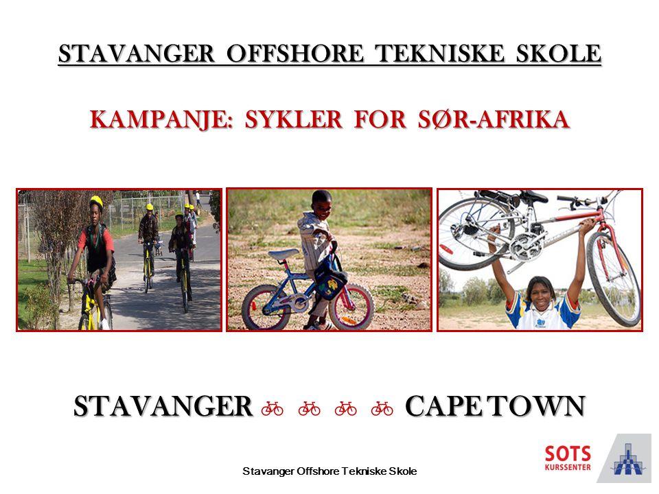 Stavanger Offshore Tekniske Skole STAVANGER OFFSHORE TEKNISKE SKOLE KAMPANJE: SYKLER FOR SØR-AFRIKA STAVANGER CAPE TOWN STAVANGER     CAPE TOWN