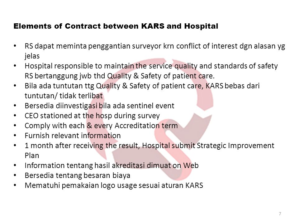 7 Elements of Contract between KARS and Hospital RS dapat meminta penggantian surveyor krn conflict of interest dgn alasan yg jelas Hospital responsib