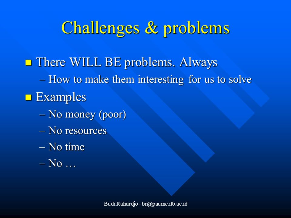 Budi Rahardjo - br@paume.itb.ac.id Challenges & problems There WILL BE problems.