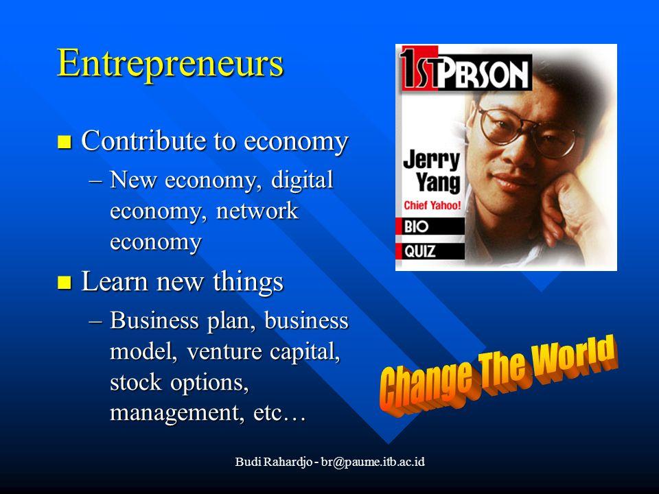 Budi Rahardjo - br@paume.itb.ac.id Entrepreneurs Contribute to economy Contribute to economy –New economy, digital economy, network economy Learn new things Learn new things –Business plan, business model, venture capital, stock options, management, etc…