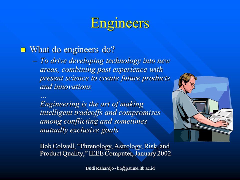 Budi Rahardjo - br@paume.itb.ac.id Engineers What do engineers do.