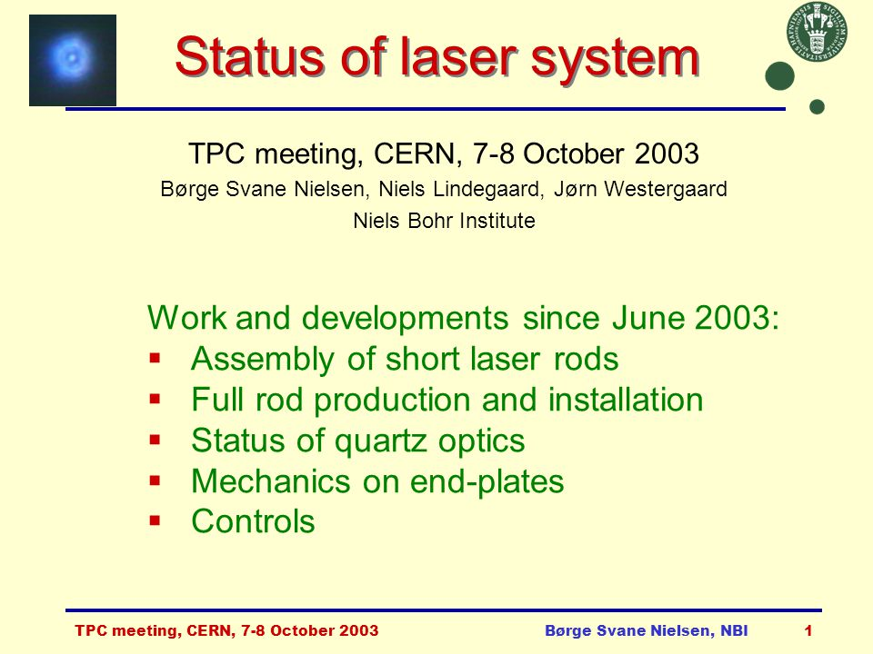 TPC meeting, CERN, 7-8 October 2003Børge Svane Nielsen, NBI2 Rod gluing and installation 1.Drill holes in short rods: done 2.Mount mirror bundles in support rings: done 3.Glue mirror support rings onto short rods: done 4.