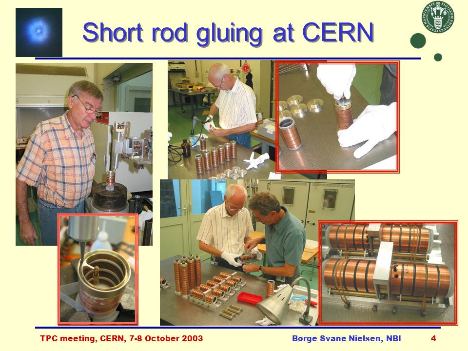TPC meeting, CERN, 7-8 October 2003Børge Svane Nielsen, NBI4 Short rod gluing at CERN