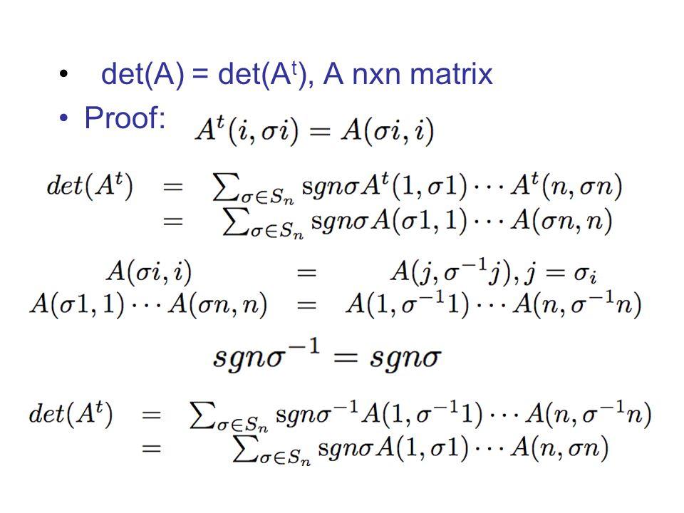 det(A) = det(A t ), A nxn matrix Proof: