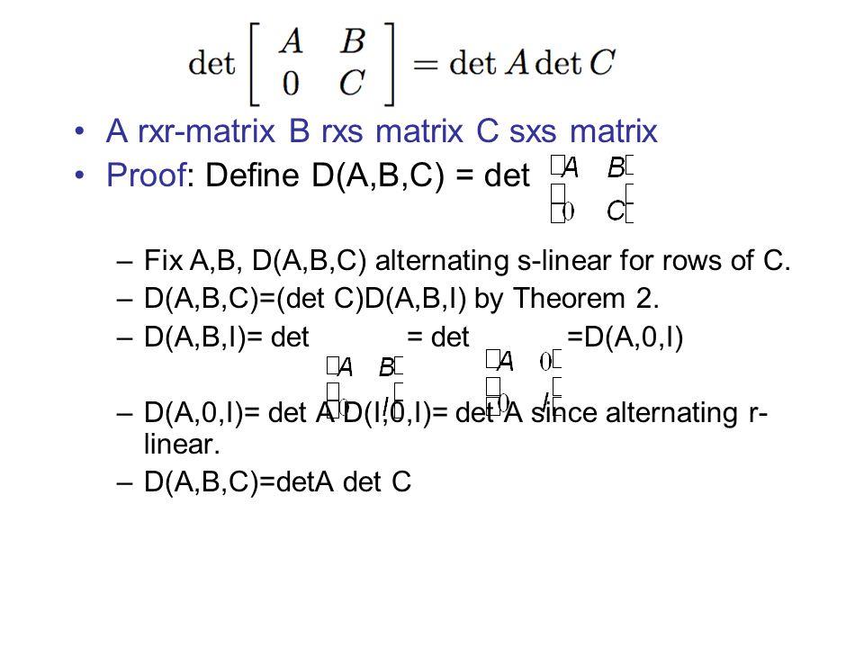A rxr-matrix B rxs matrix C sxs matrix Proof: Define D(A,B,C) = det –Fix A,B, D(A,B,C) alternating s-linear for rows of C.