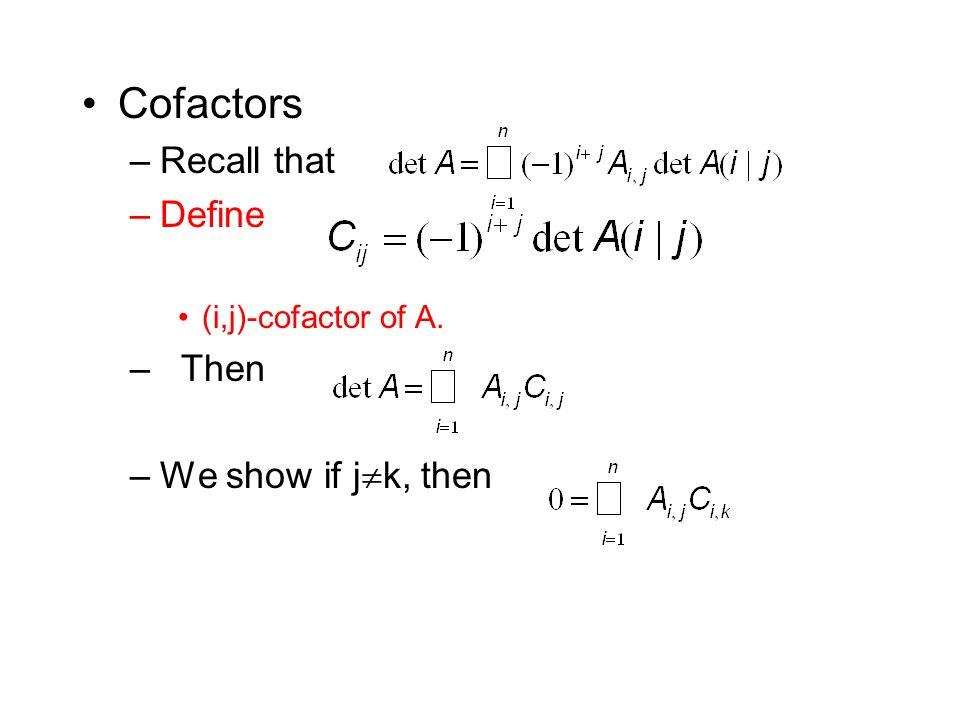 Cofactors –Recall that –Define (i,j)-cofactor of A. – Then –We show if j  k, then