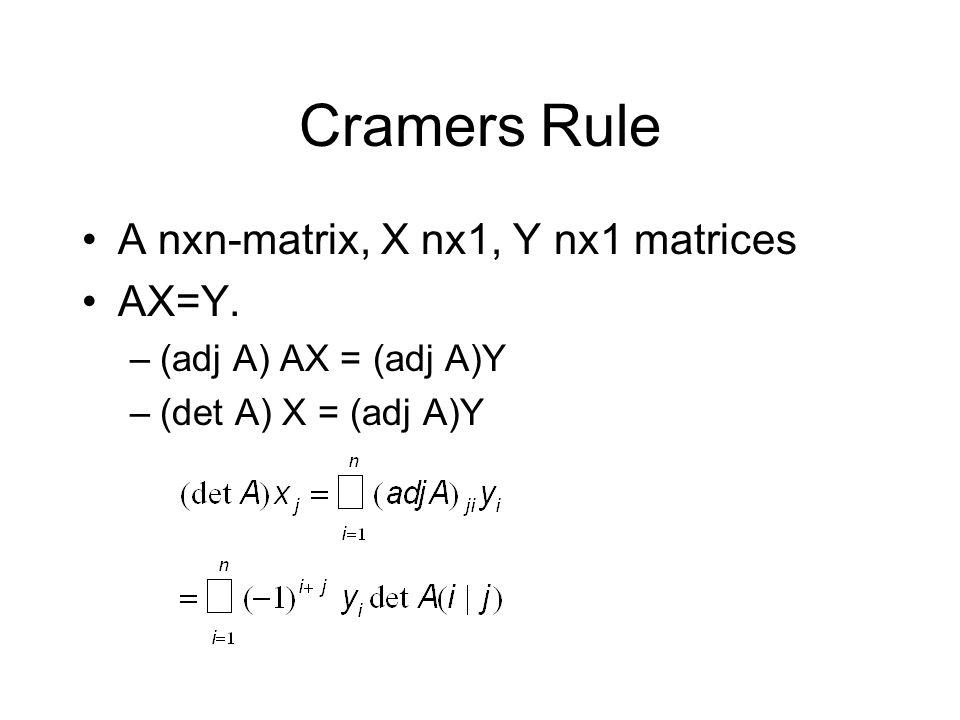 Cramers Rule A nxn-matrix, X nx1, Y nx1 matrices AX=Y. –(adj A) AX = (adj A)Y –(det A) X = (adj A)Y