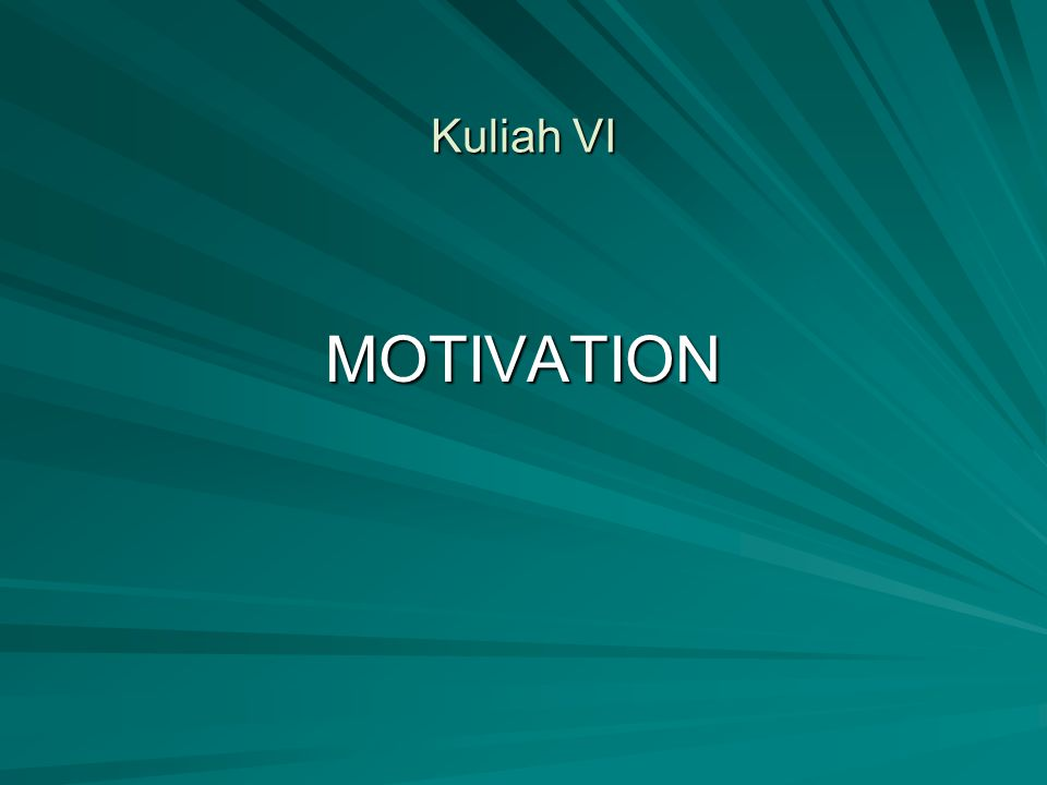 Kuliah VI MOTIVATION