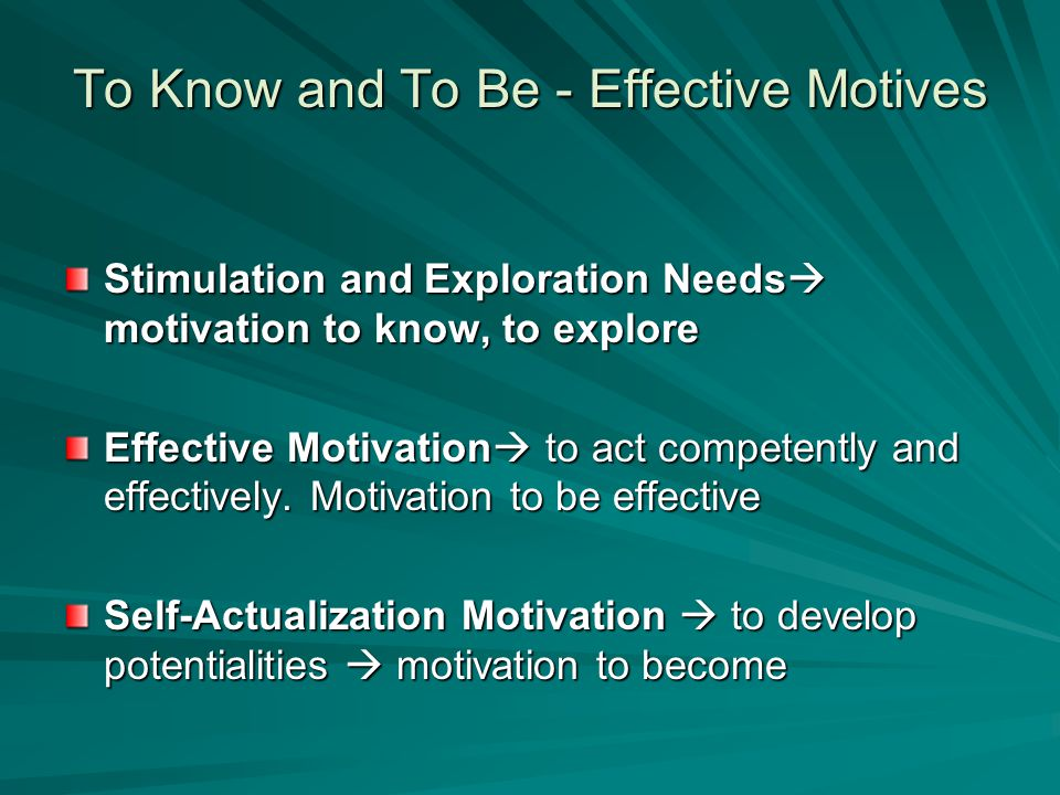 To Know and To Be - Effective Motives Stimulation and Exploration Needs  motivation to know, to explore Effective Motivation  to act competently and