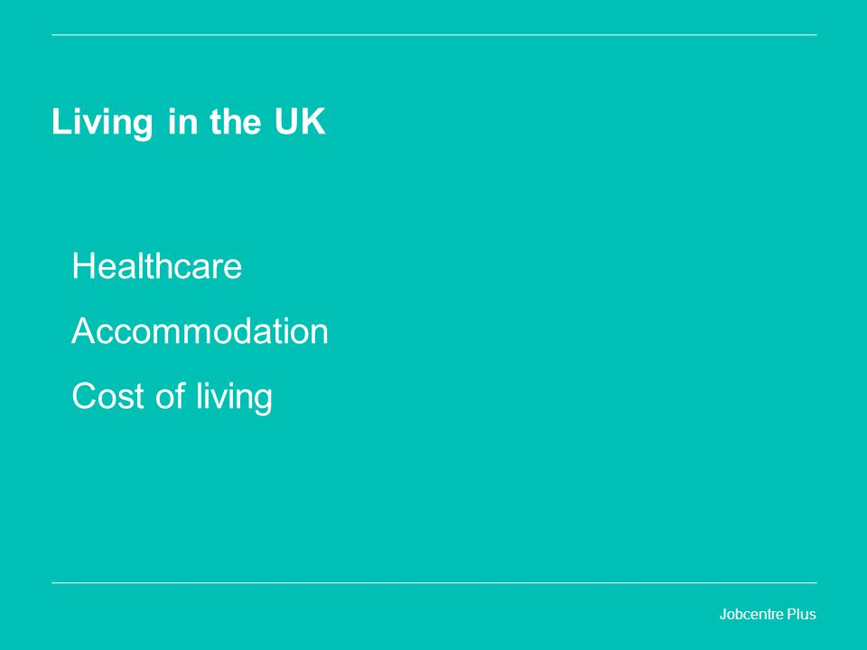 Jobcentre Plus Living in the UK Healthcare Accommodation Cost of living