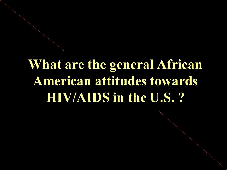 What are the general African American attitudes towards HIV/AIDS in the U.S. ?