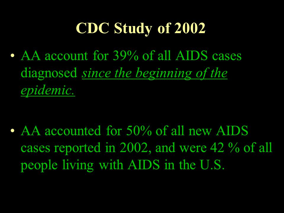CDC Study of 2002 AA account for 39% of all AIDS cases diagnosed since the beginning of the epidemic.